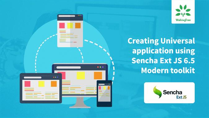 Creating Universal application using Sencha Ext JS 6.5 Modern toolkit - WalkingTree Blogs