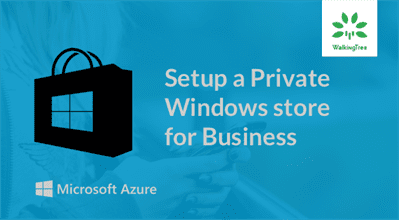 Setup a private Windows Store for Business