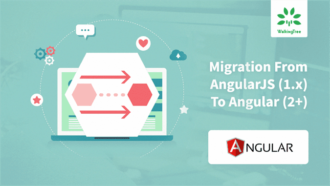 Migration From AngularJS (1.x) To Angular (2+) - WalkingTree Blogs