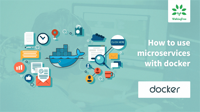 Using Microservices with Docker - WalkingTree Blogs