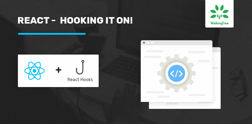 React - Hooking It on - WalkingTree Technologies