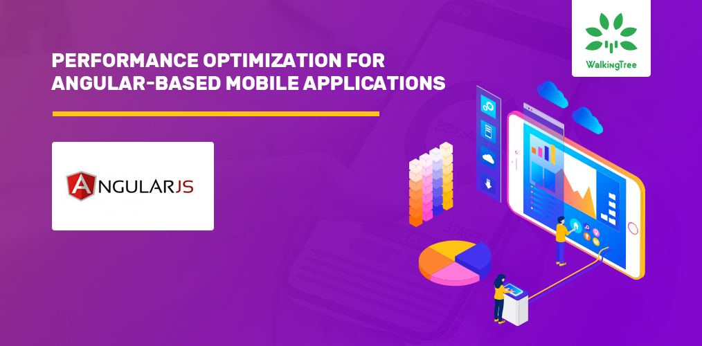 Performance Optimization for Angular based mobile app - WalkingTree Technologies Blog