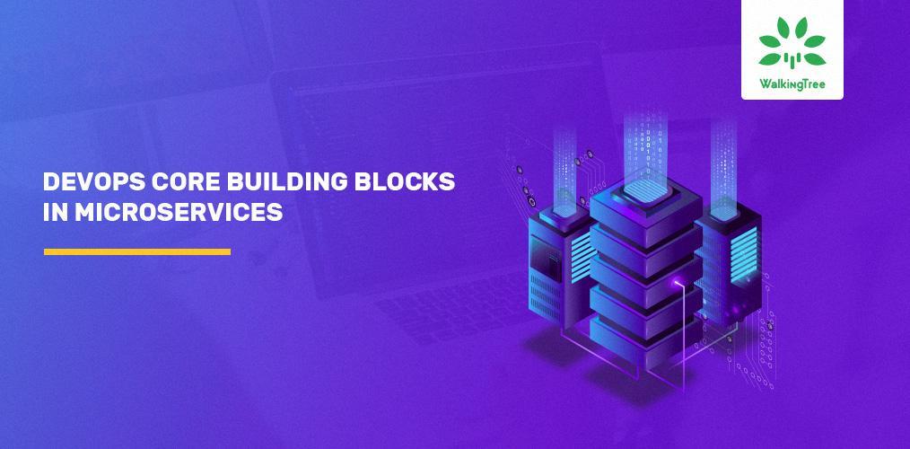 The core building blocks of DevOps in Microservices - Walkingtree Blog