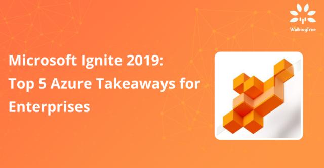 Microsoft Ignite 2019_ Top 5 Azure Takeaways for Enterprises(4)