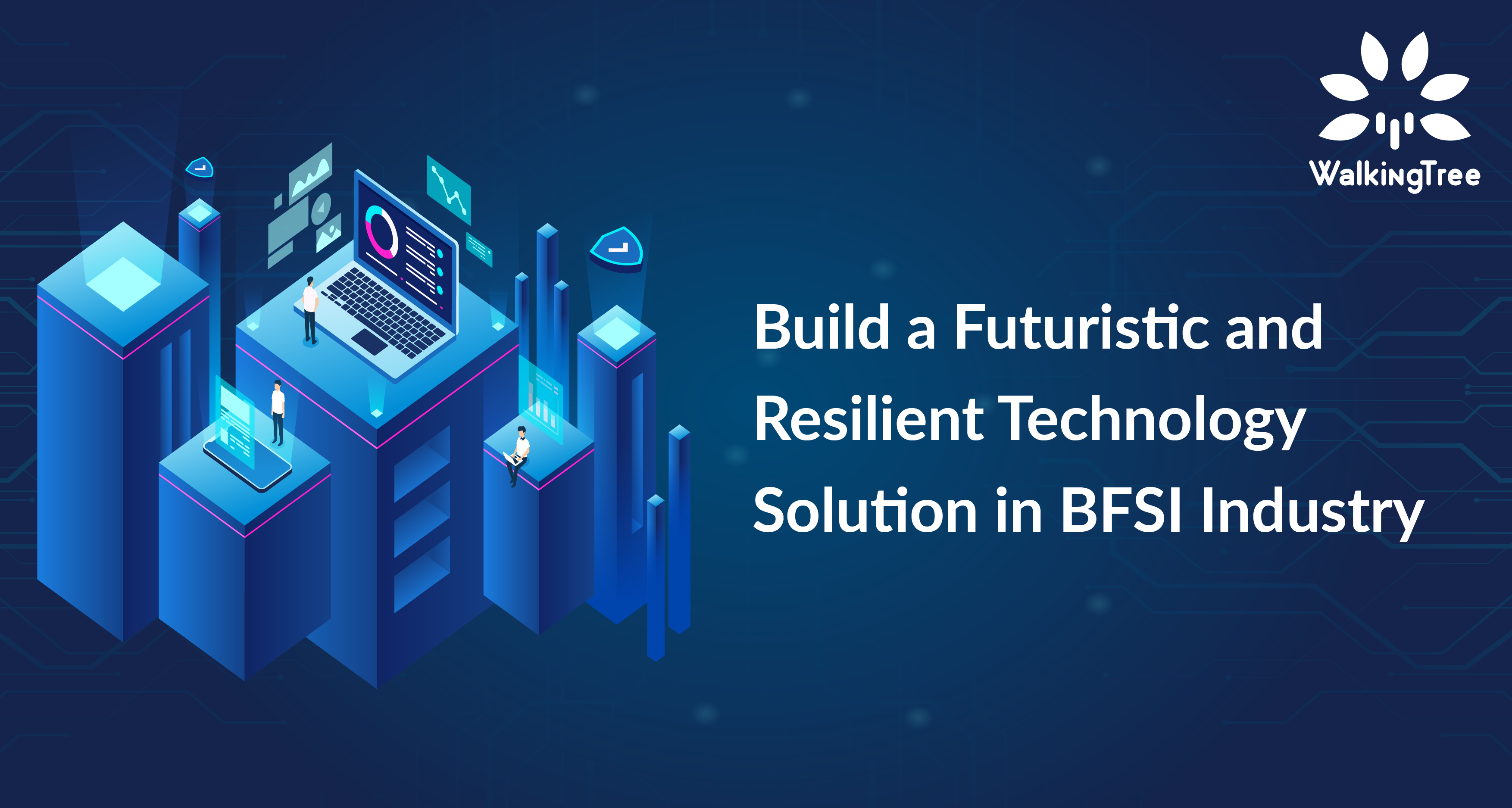Build a Futuristic and Resilient Technology Solution in BFSI Industry - WalkingTree Blog