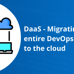 DaaS - Migrating your entire DevOps stack to the cloud