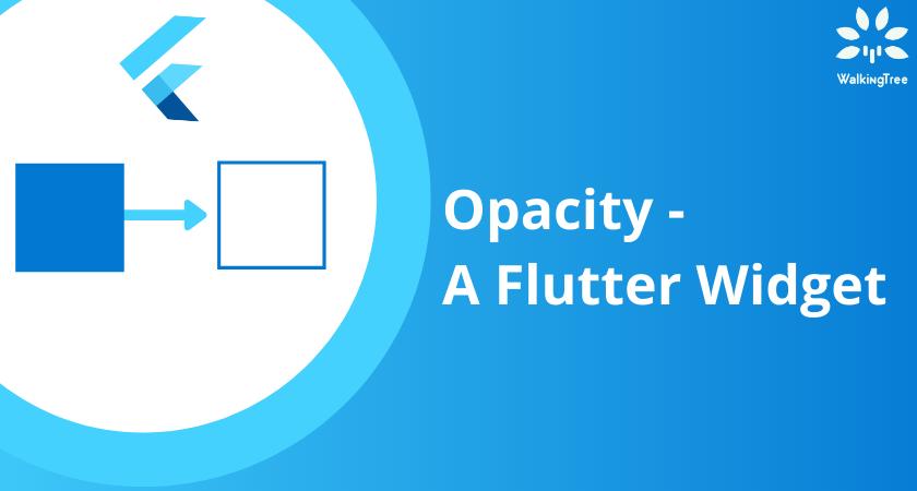 Opacity - A Flutter Widget