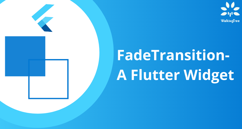FadeTransition - A Flutter Widget
