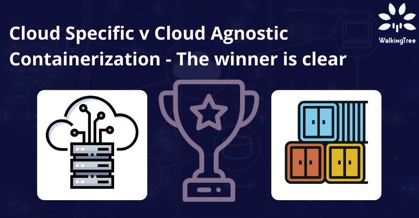 Cloud Specific v Cloud Agnostic Containerization - The winner is clear