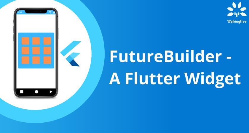FutureBuilder - A Flutter Widget