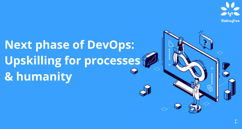Next phase of DevOps Upskilling for processes & humanity