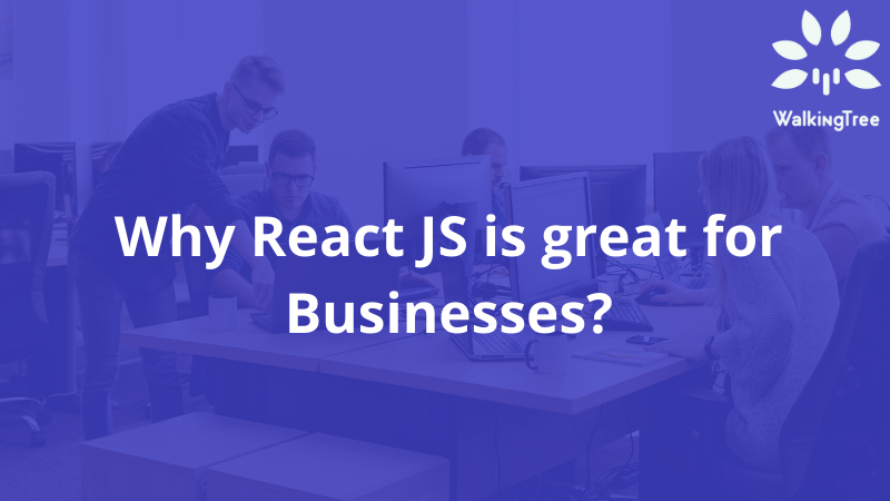 Why React JS is Great for Businesses?