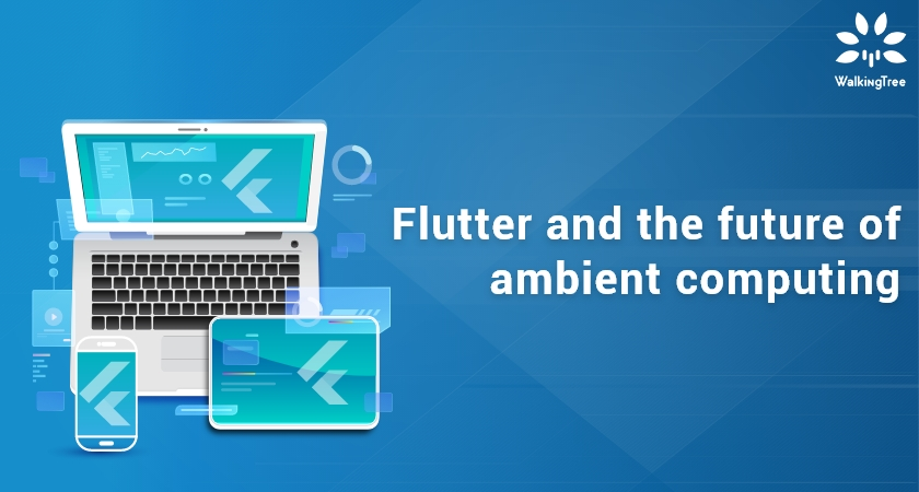 Flutter and the future of ambient computing
