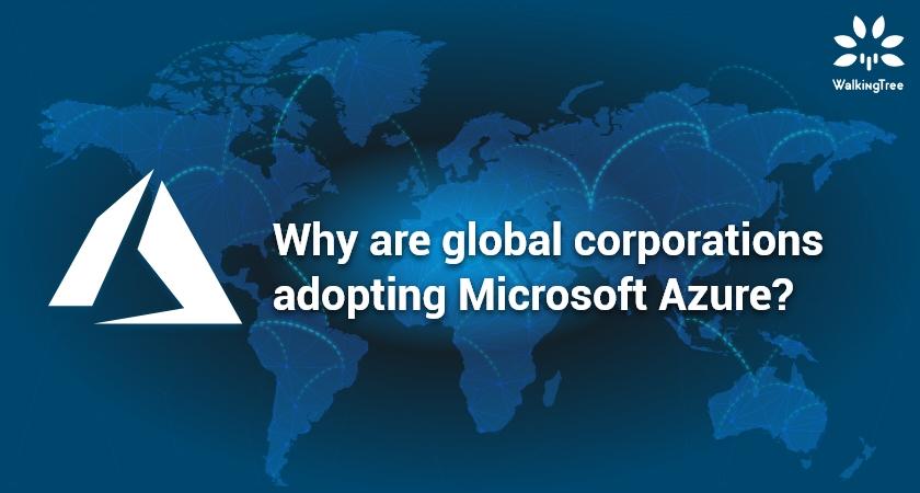 Why are global corporations adopting Microsoft Azure?