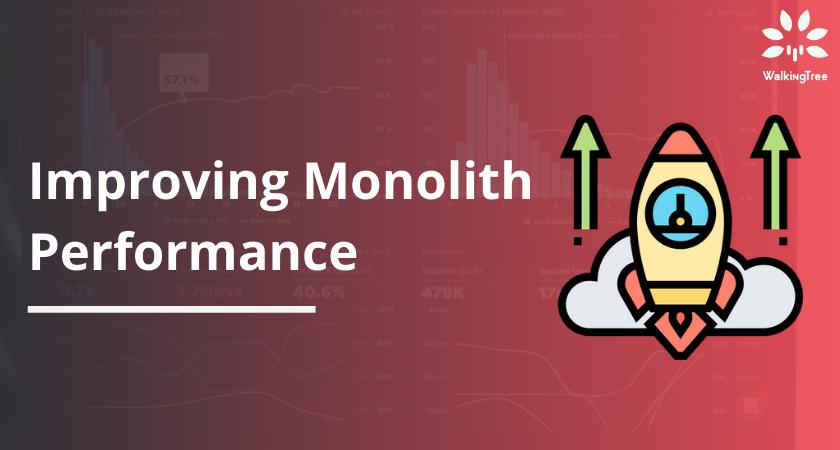 Improving Monolith Performance