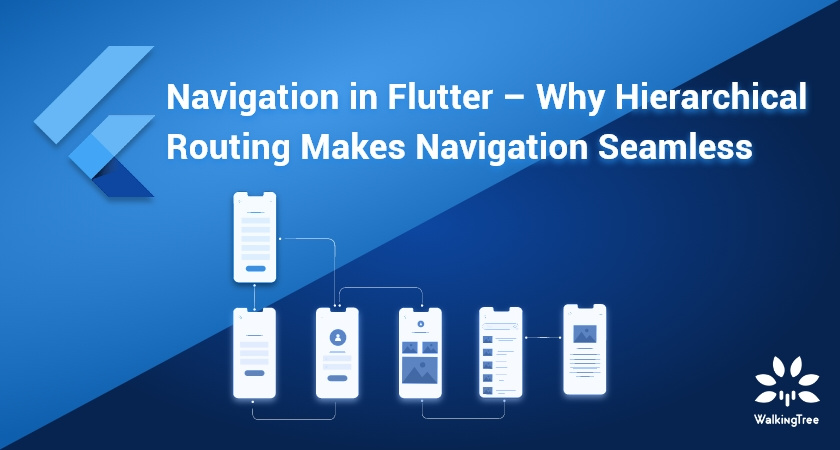 Navigation in Flutter – Why Hierarchical Routing Makes Navigation Seamles