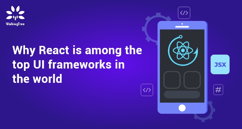 Why React is among the top UI frameworks in the world