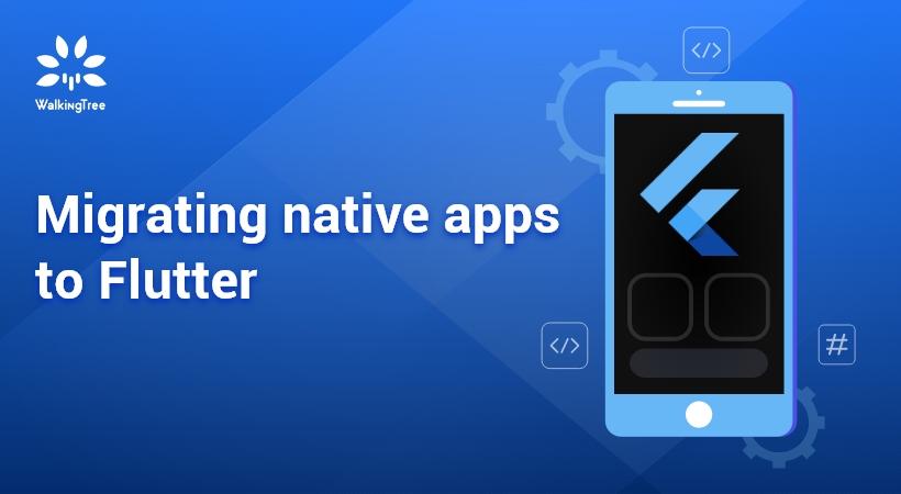 Migrating native apps to Flutter