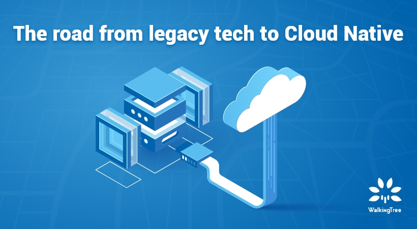 The road from legacy tech to Cloud Native