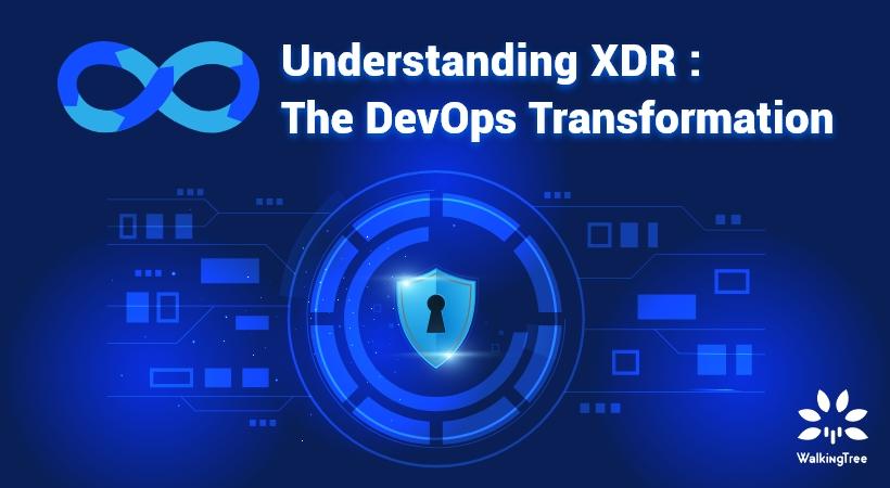 Understanding XDR: The DevOps Transformation
