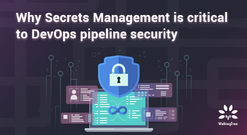 Why Secrets Management is critical to DevOps pipeline security