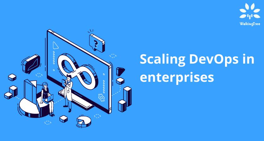 Scaling DevOps in enterprises