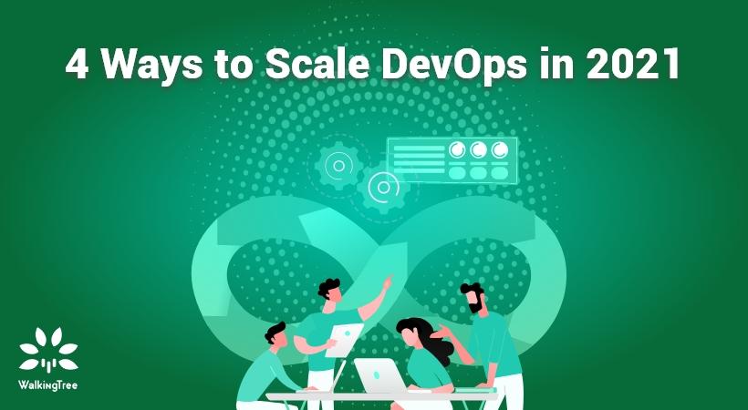 4 Ways to Scale DevOps in 2021