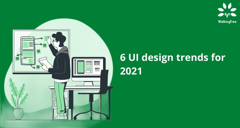 6 UI design trends for 2021