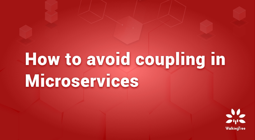 How to avoid coupling in Microservices