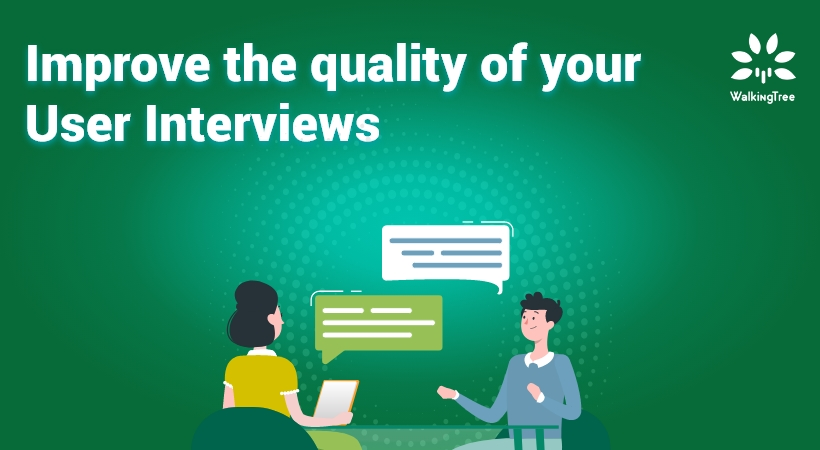 Improve the quality of your User Interviews