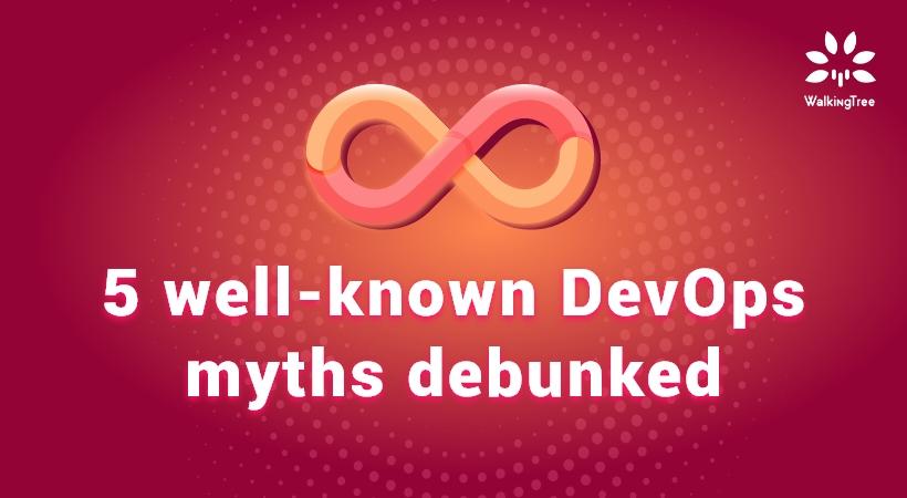 5 well-known DevOps myths debunked