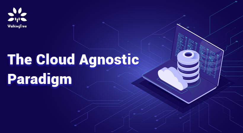 The Cloud Agnostic Paradigm