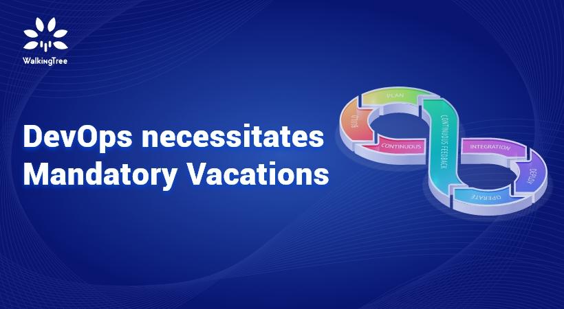 DevOps necessitates Mandatory Vacations