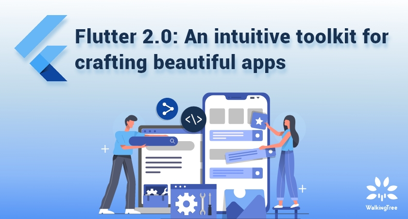 Flutter 2.0 An intuitive toolkit