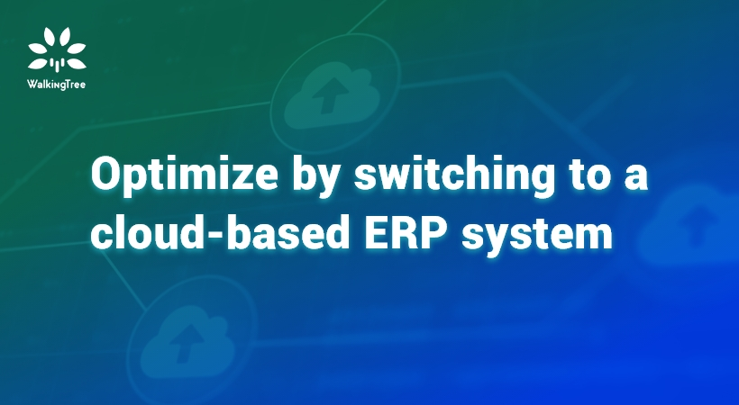 Optimize by switching to a cloud-based ERP system