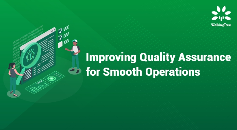 Improving Quality Assurance For Smooth Operations