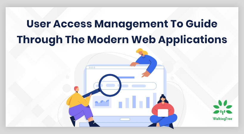 User Access Management to guidethrough the modern web application