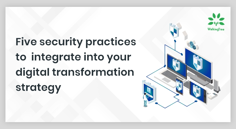 Five security practices to integrate into your digital transformation strategy