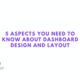 5 Aspects You Need To Know About Dashboard Design and Layout