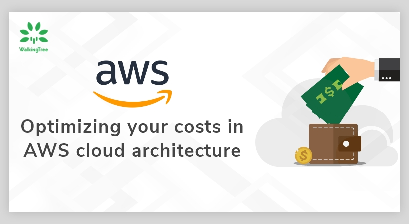 Optimizing your costs in AWS cloud architecture